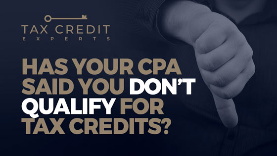 Has Your CPA Said You Don't Qualify for Tax Credits?