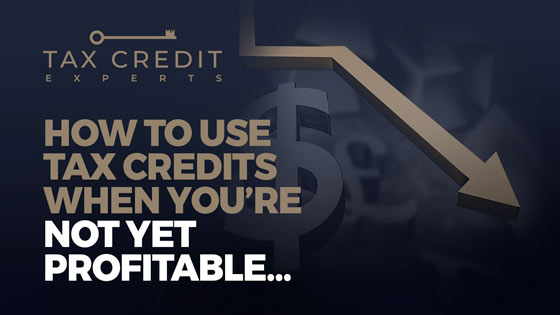 How to Use Tax Credits When You're Not Yet Profitable…